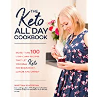 The Keto All Day Cookbook: 100 Low-Carb Recipes That Let You Stay Keto for Breakfast, Lunch, and Dinner