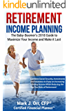 Retirement Income Planning: The Baby-Boomers 2018 Guide to Maximize Your Income and Make it Last