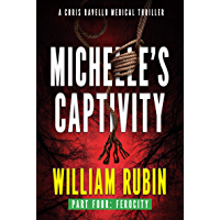 Michelle's Captivity Part Four: Ferocity: A Chris Ravello Medical Thriller