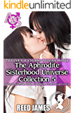 The Aphrodite Sisterhood Universe Collection 5 (TWELVE Futa Stories Massive Bundle): (A Futa-on-Female, Sinful, Cuckolding, Gender Swap Erotica)