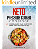 Keto Pressure Cooker Cookbook: 100 Delicious Low-Carb Recipes for a Healthier and Better Life