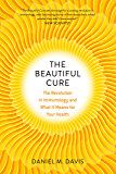 The Beautiful Cure: The Revolution in Immunology and What It Means for Your Health