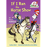 If I Ran the Horse Show: All About Horses (Cat in the Hat's Learning Library) (English Edition)
