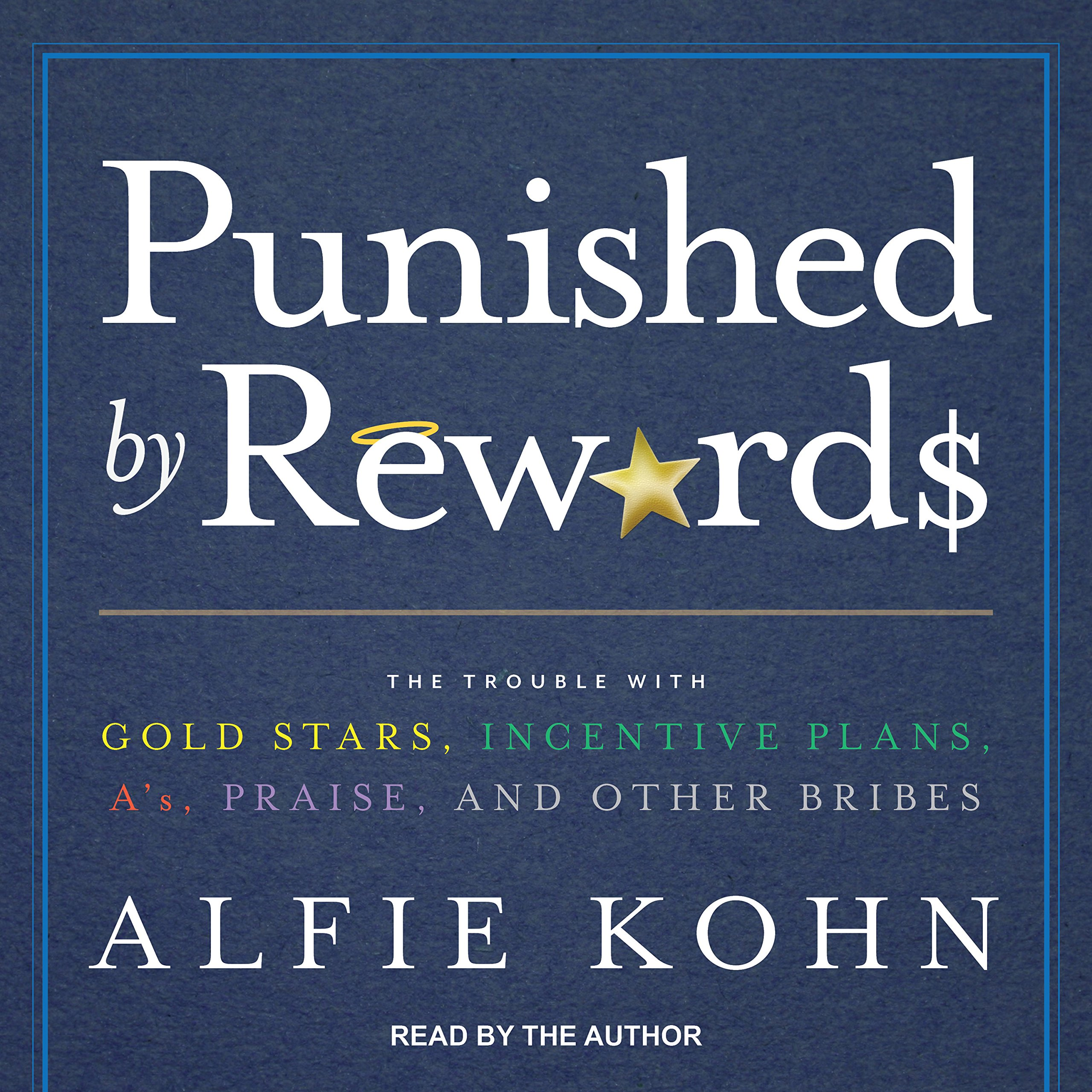 Punished by Rewards: The Trouble with Gold Stars, Incentive Plans ...