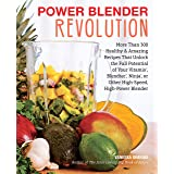 Power Blender Revolution: More Than 300 Healthy and Amazing Recipes That Unlock the Full Potential of Your Vitamix, Blendtec,