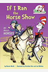 If I Ran the Horse Show: All About Horses (Cat in the Hat's Learning Library) Kindle Edition