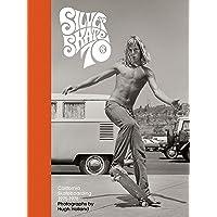 Silver. Skate. Seventies.: California Skateboarding 1975-1978
