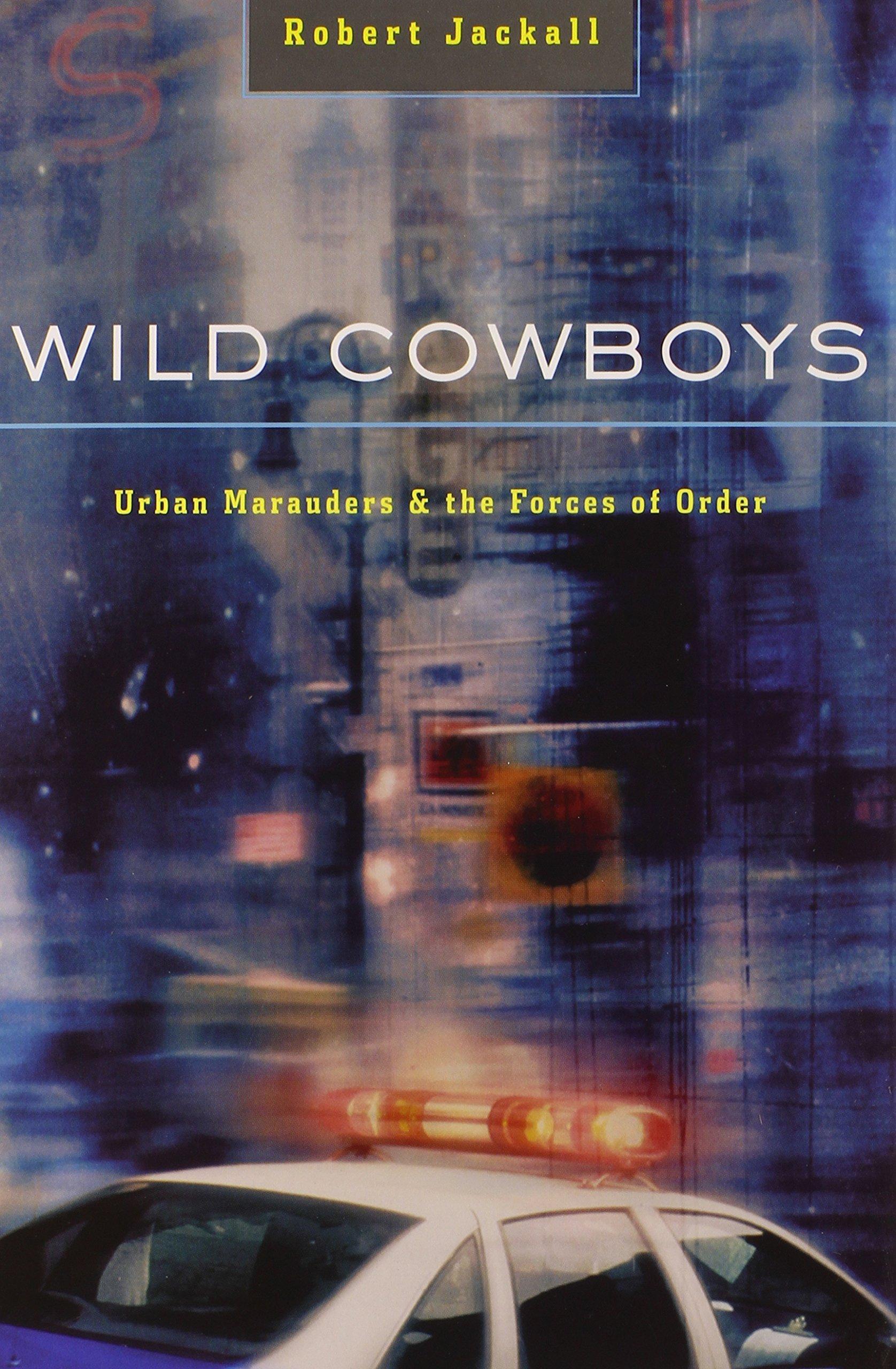 Wild Cowboys Urban Marauders The Forces Of Order Robert Jackall Cd Writer 8211 How Burner Works 9780674018389 Books