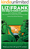 Liz Tells Frank: The Skip It/Watch It Guides (Liz Tells Frank What Happened In... Book 3) (English Edition)