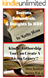 Secrets, Scoundrels & Delights In KDP: Kindle Authorship   You Can Create A Living Legacy !! (New Author Series Book 3)