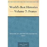 World's Best Histories — Volume 7: France (English Edition)