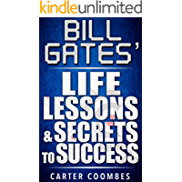 Bill Gates: Bill Gates Life Lessons & Secrets to Success (Entrepreneur, Visionary, Success Principles, Law Of Attraction, Business Books, Influence, Entrepreneurship)