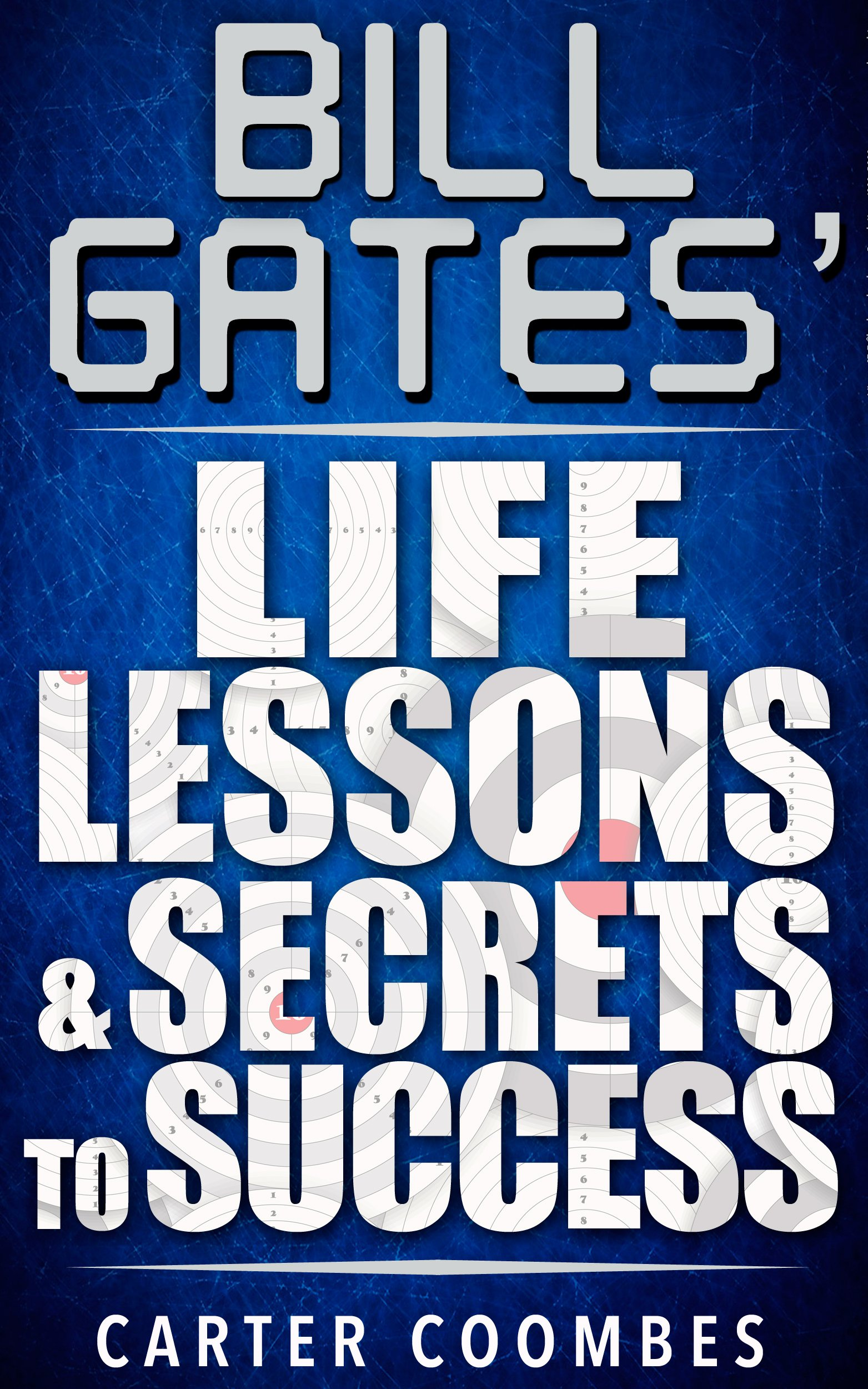 Bill Gates  Bill Gates Life Lessons And Secrets To Success  Entrepreneur Visionary Success Principles Law Of Attraction Business Books Influence Entrepreneurship   English Edition