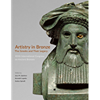 Artistry in Bronze: The Greeks and Their Legacy XIXth International Congress on Ancient Bronzes (English Edition)