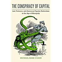 The Conspiracy of Capital: Law, Violence, and American Popular Radicalism in the Age of Monopoly