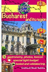 Bucharest and its region: Discover Bucharest, the capital of Romania, and its surroundings rich in culture, history, with an exceptional architectural heritage! (Voyage Experience Book 3) Kindle Edition