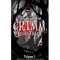 The Brothers Grimm Fairy Tales: Volume 1 (Illustrated) (Grimm Series) (English Edition)