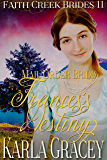 Mail Order Bride - Frances's Destiny: Clean and Wholesome Historical Western Cowboy Inspirational Romance (Faith Creek Brides Book 11)