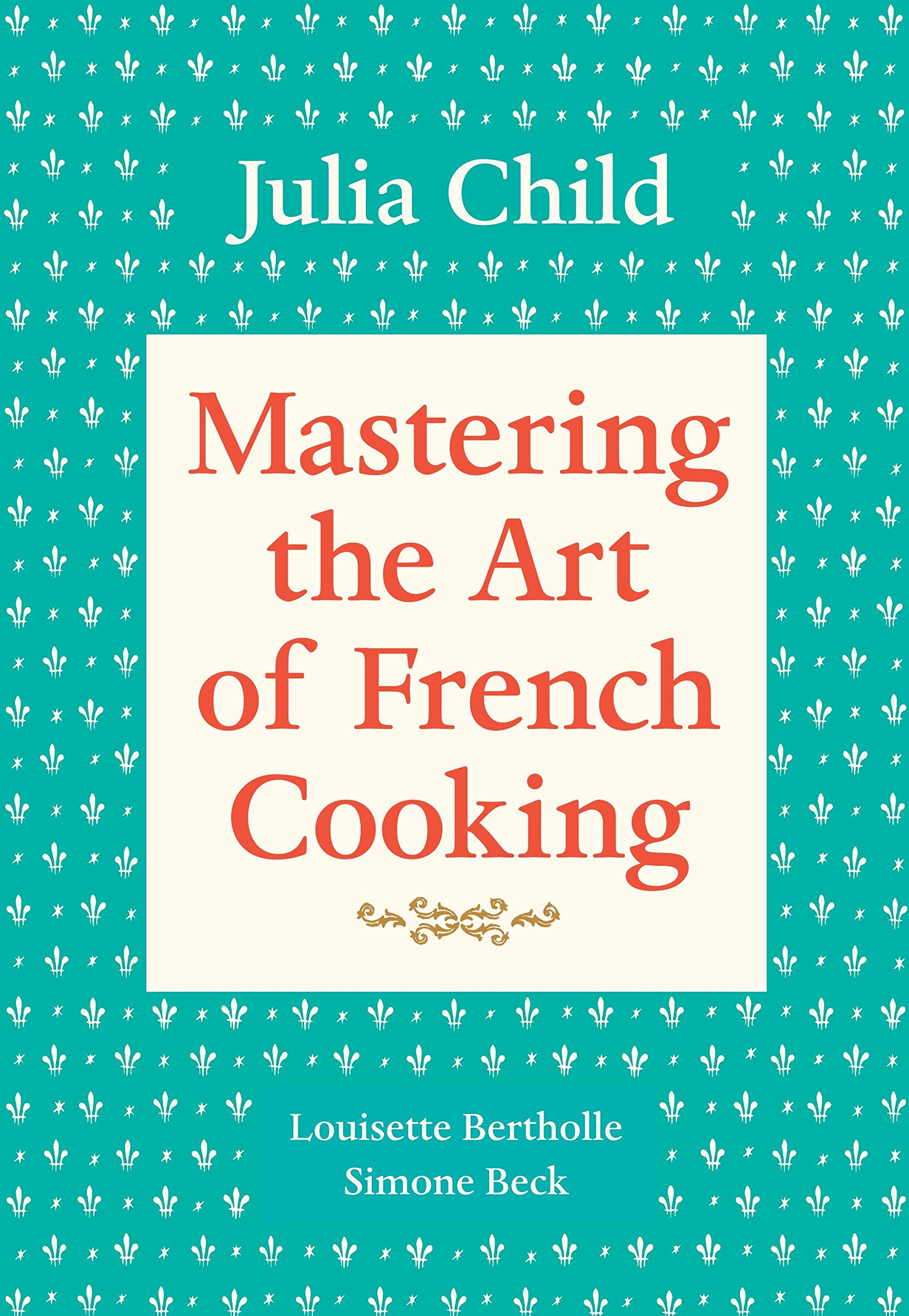 mastering the art of french cooking volume 1 julia child simone