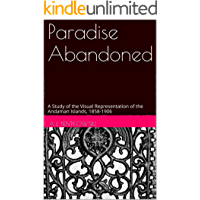 Paradise Abandoned: A Study of the Visual Representation of the Andaman Islands, 1858-1906