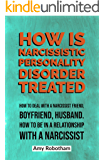 HOW IS NARCISSISTIC PERSONALITY DISORDER TREATED: How to deal with a narcissist friend, boyfriend, husband. How to be in…
