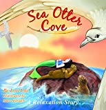 Sea Otter Cove: A Stress Management Story for Children Introducing Diaphragmatic Breathing to Reduce Anxiety, Control Anger, and Promote Peaceful Sleep