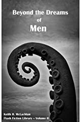 Flash Fiction Library - Volume II: Beyond the Dreams of Men Kindle Edition