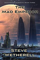 The Mad Emperor (The Doomsayer Journeys Book 3) Kindle Edition