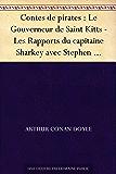 Contes de pirates : Le Gouverneur de Saint Kitts - Les Rapports du capitaine Sharkey avec Stephen Craddock - La Flétrissure de Sharkey - Comment Copley ... - «La Claquante» - Un Pirate de la Terre