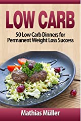 Low Carb Recipes: 50 Low Carb Dinners for Permanent Weight Loss Success Kindle Edition
