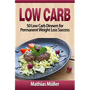 Low Carb Recipes: 50 Low Carb Dinners for Permanent Weight Loss Success