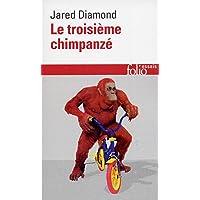 Le troisième chimpanzé: Essai sur l'évolution et l'avenir de l'animal humain