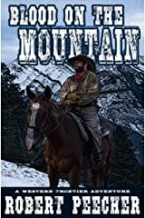 Blood on the Mountain: A Western Frontier Adventure (The Moses Calhoun Mountain Westerns Book 1) Kindle Edition