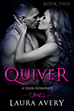 QUIVER, BOOK TWO ( A DARK ROMANCE)