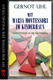 Mit Maria Montessori im Kinderhaus: Expeditionen in die Kinderseele (Kindle Single)