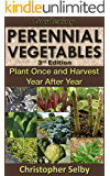 Gardening: Perennial Vegetables - Plant Once and Harvest Year After Year (3rd Edition) (botanical, home garden, horticulture, garden, landscape, plants, gardening)