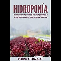 Hidroponía: la definitiva Guía de principiantes para iniciar rápidamente el cultivo de verduras, frutas y hierbas de…