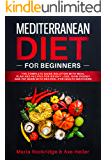 Mediterranean Diet for Beginners: The Complete Guide Solution with Meal Plan and Recipes for Weight Loss, Gain Energy and Fat Burn with Recipes…for Health Watchers (English Edition)