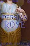 Persian Rose: A Novel of Egypt's Fall (White Lotus Book 2)