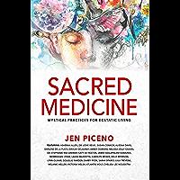 Sacred Medicine: Mystical Practices for Ecstatic Living