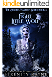 Fight Little Wolf: The Aurora Marelup Series
