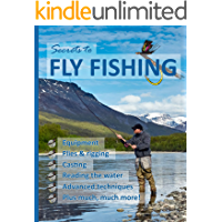 The Secrets to Fly Fishing: The art of