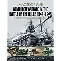Armoured Warfare in the Battle of the Bulge 1944-1945: Rare Photographs from Wartime Archives