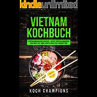 Vietnam Kochbuch: Vietnamesische Küche - Echt vietnamesisch kochen mit den köstlichsten Rezepten (German Edition)