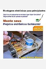 MONTE SEU PROJETO ELETRÔNICO FACILMENTE!: MONTAGENS ELETRÔNICAS PARA PRINCIPIANTES - VIU UM ESQUEMA NA REVISTA E QUER MONTAR? Mais de 150 ilustrações! (Portuguese Edition) Kindle Edition