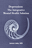 Depression:The Integrative Mental Health Solution: Safe, effective and affordable non-medication treatments of depressed mood (Your Mental Health Care: The Integrative Solution Book 2)
