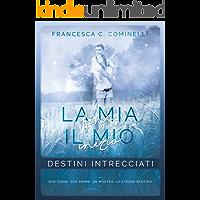 La mia fine, il mio inizio: Destini Intrecciati (Destiny Trilogy Vol. 2)