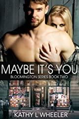 Maybe It's You (Bloomington Series - A Contemporary Romance Series novel Book 2) Kindle Edition