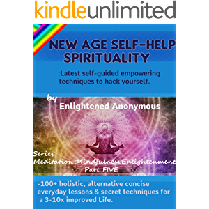 New Age Self-help Spirituality: Latest self-guided empowering techniques to hack yourself.: -100+ holistic, alternative…