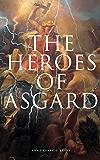 The Heroes of Asgard: The Tales of Norse Mythology: The Aesirthe Children of Loki, From Asgard to Utgard, Baldur, Ragnarök, Twilight of the Gods…
